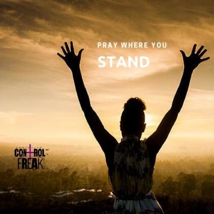 Pray where you