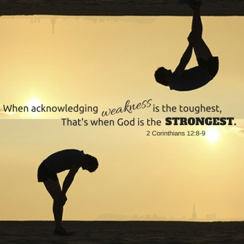 Acknowledging weakness is the toughestButThat's when God is the strongest.